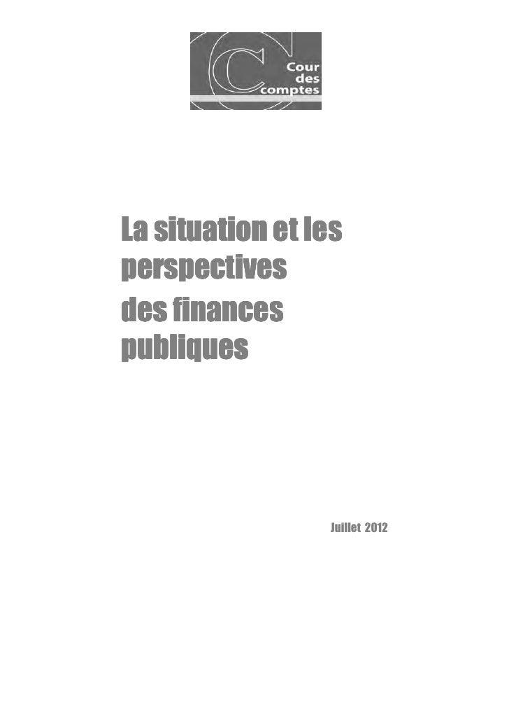 La situation et lesperspectivesdes financespubliques                 Juillet 2012