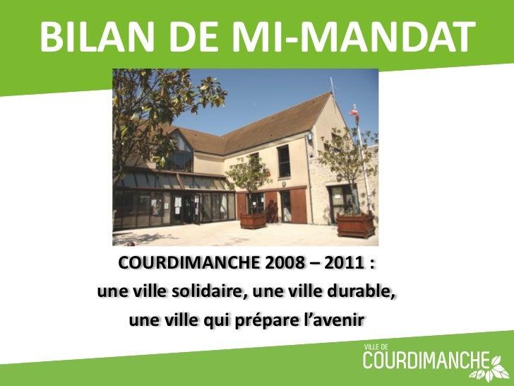 BILAN DE MI-‐MANDAT      COURDIMANCHE 2008 – 2011 :    une ville solidaire, une ville durable,...