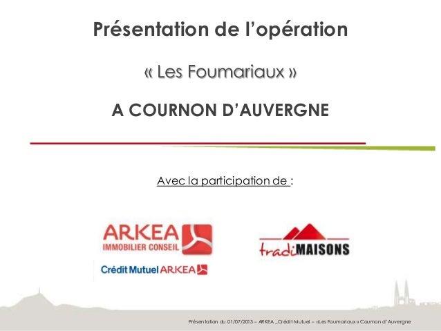 Présentation de l'opération « Les Foumariaux » A COURNON D'AUVERGNE Avec la participation de : Présentation du 01/07/2013 ...