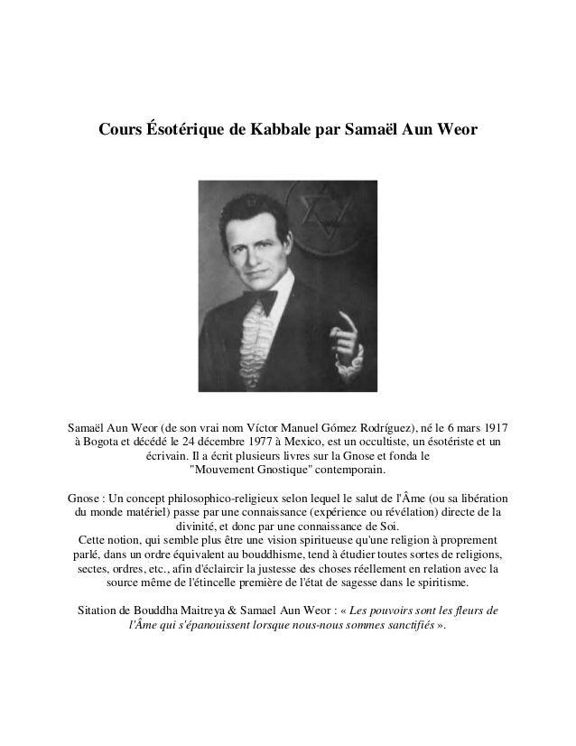 Cours Ésotérique de Kabbale par Samaël Aun Weor Samaël Aun Weor (de son vrai nom Víctor Manuel Gómez Rodríguez), né le 6 m...