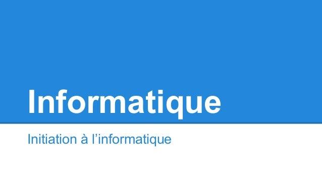 Informatique Initiation à l'informatique