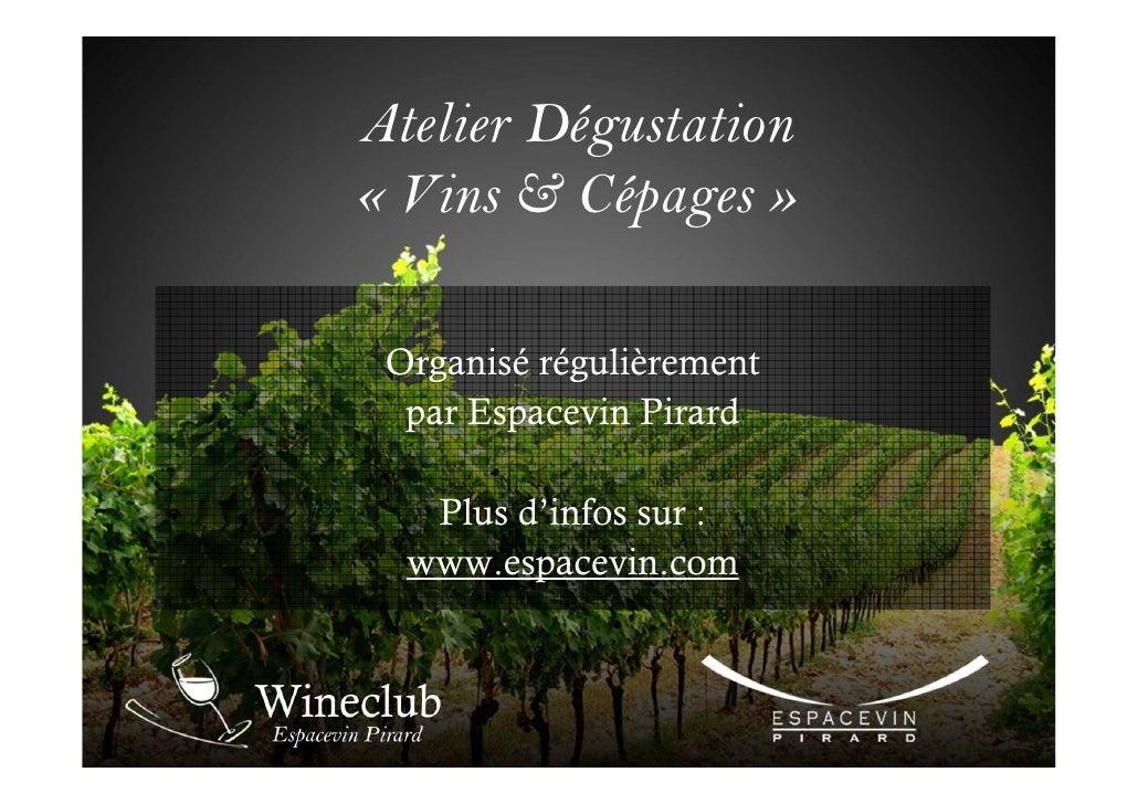 Atelier Dégustation « Vins & Cépages »   Organisé régulièrement   par Espacevin Pirard     Plus d'infos sur :   www.espace...