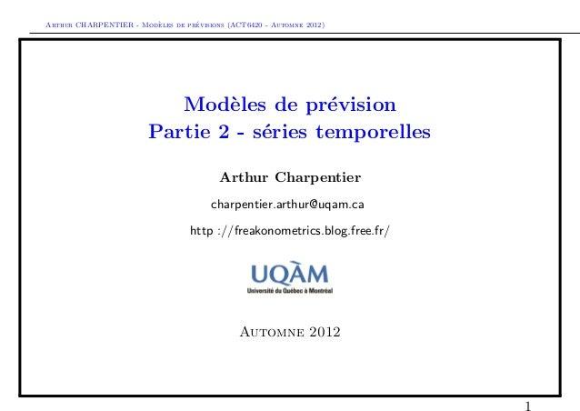 `         ´Arthur CHARPENTIER - Modeles de previsions (ACT6420 - Automne 2012)                           Mod`les de pr´vis...