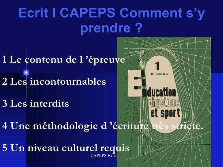 Ecrit I CAPEPS Comment s'y prendre ? 1 Le contenu de l'épreuve 2 Les incontournables 3 Les interdits 4 Une méthodologie d...