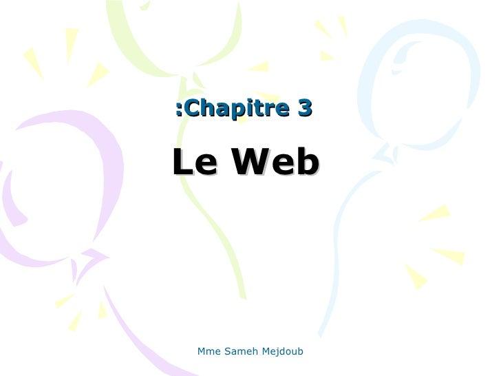 :Chapitre 3Le Web Mme Sameh Mejdoub