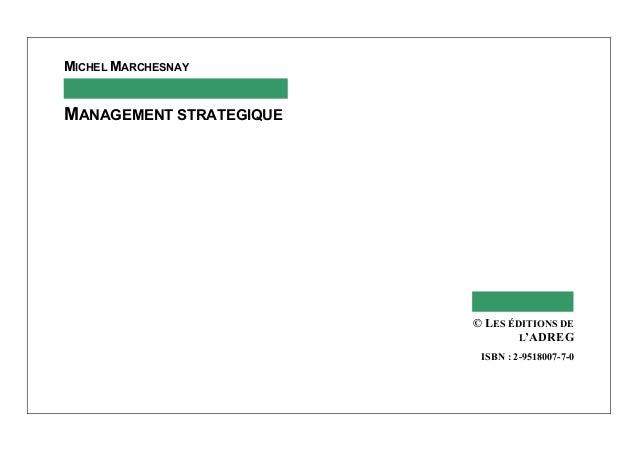 MICHEL MARCHESNAY MANAGEMENT STRATEGIQUE © LES ÉDITIONS DE L'ADREG ISBN : 2-9518007-7-0