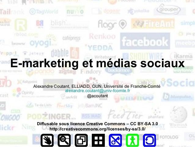 E-marketing et médias sociaux   Alexandre Coutant, ELLIADD, OUN, Université de Franche-Comté                  alexandre.co...