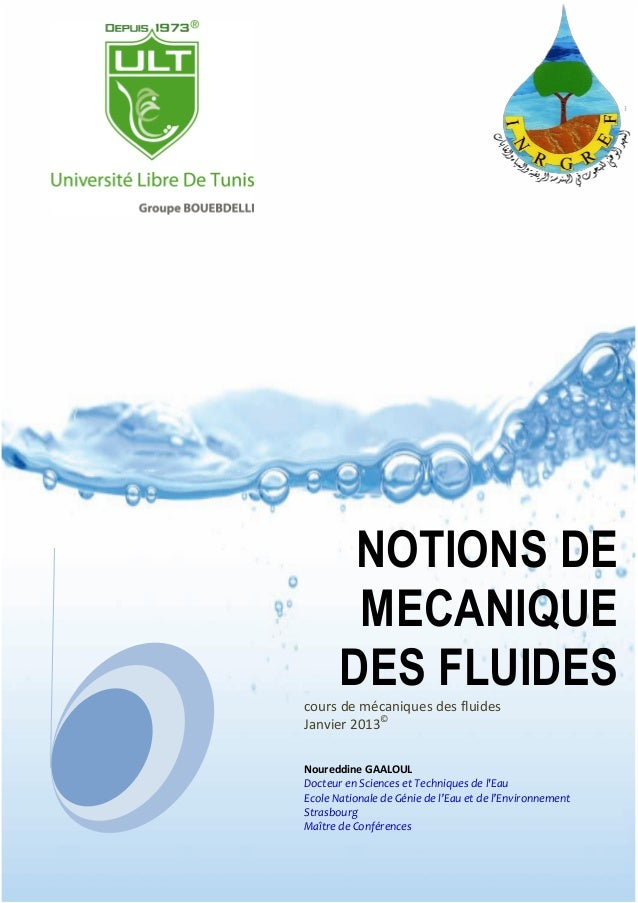 NOTIONS DE  MECANIQUE  DES FLUIDES  cours de mécaniques des fluides  Janvier 2013©  Noureddine GAALOUL  Docteur en Science...