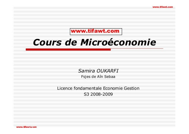 Cours de Microéconomie Samira OUKARFI Fsjes de Aîn Sebaa Licence fondamentale Economie Gestion S3 2008-2009 www.tifawt.com...
