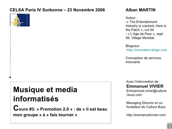 Musique et media informatisés C ours #3: «Promotion 2.0» : de «il est beau mon groupe» à «fais tourner» CELSA Paris ...