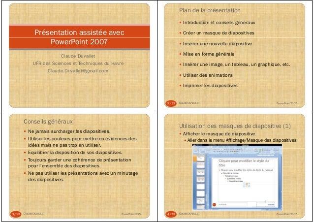 Présentation assistée avec PowerPoint 2007 Claude Duvallet UFR des Sciences et Techniques du Havre Claude.Duvallet@gmail.c...