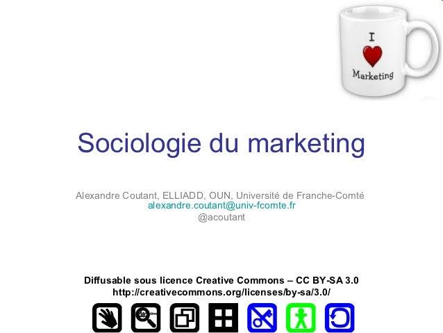 Sociologie du marketingAlexandre Coutant, ELLIADD, OUN, Université de Franche-Comté               alexandre.coutant@univ-f...