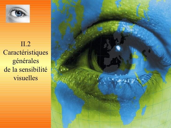 II.2 Caractéristiques générales de la sensibilité visuelles