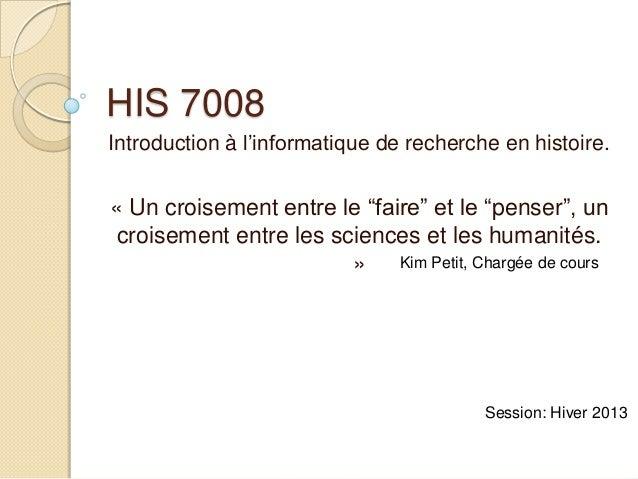 """HIS 7008Introduction à l'informatique de recherche en histoire.« Un croisement entre le """"faire"""" et le """"penser"""", un croisem..."""