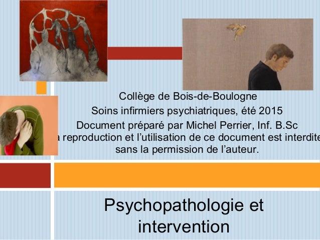 Collège de Bois-de-Boulogne Soins infirmiers psychiatriques, été 2015 Document préparé par Michel Perrier, Inf. B.Sc La re...