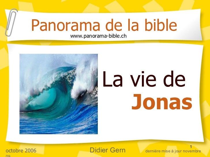 La vie de  Jonas Panorama de la bible www.panorama-bible.ch octobre 2006 Didier Gern   dernière mise à jour novembre 09
