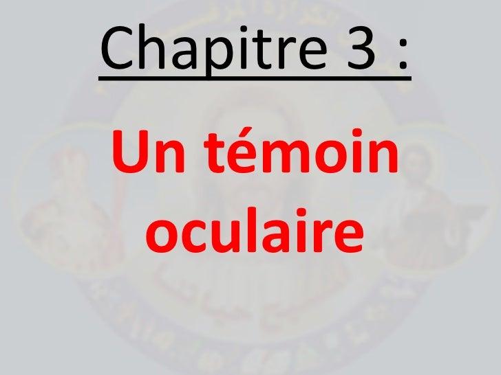 Chapitre 3: <br />Un témoin oculaire<br />