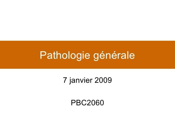 Pathologie générale 7 janvier 2009 PBC2060
