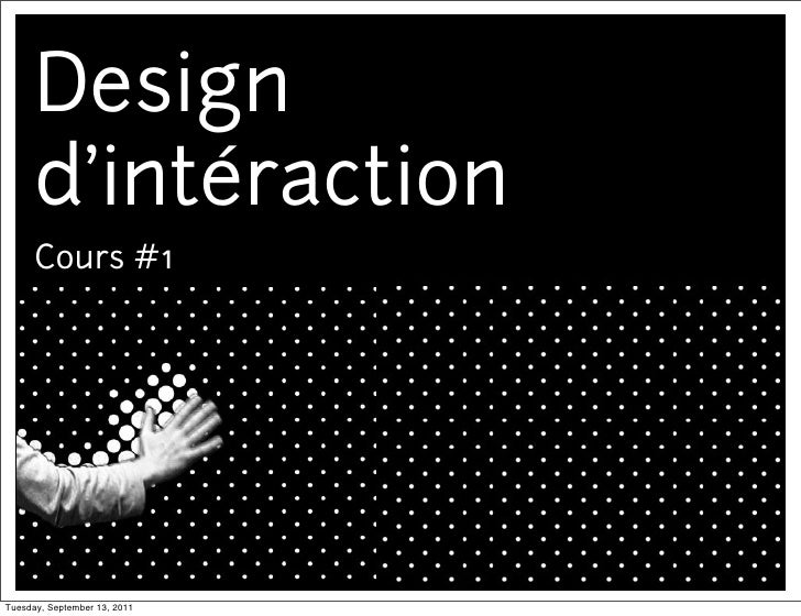 Design      d'intéraction      Cours #1Tuesday, September 13, 2011