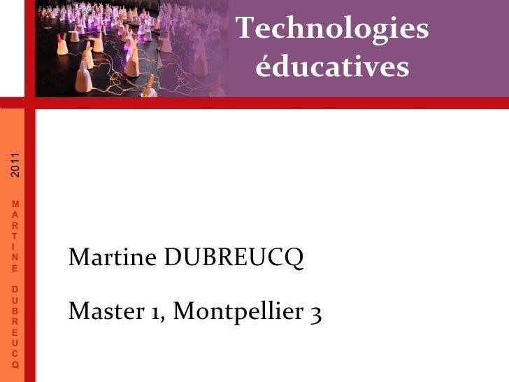 Technologies éducatives Master 1, Montpellier 3 Martine DUBREUCQ