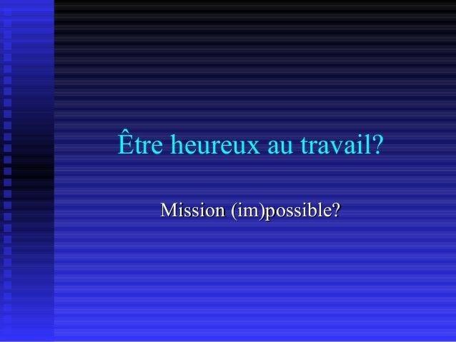 Être heureux au travail? Mission (im)possible?Mission (im)possible?
