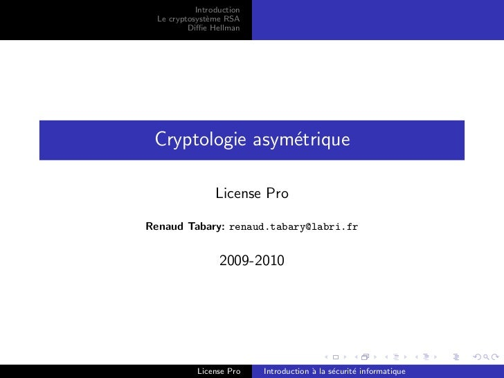 Introduction  Le cryptosyst`me RSA               e          Diffie Hellman Cryptologie asym´trique                 e        ...