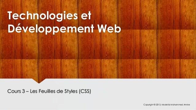 Technologies et Développement Web  Cours 3 – Les Feuilles de Styles (CSS) Copyright © 2013, Mostefai Mohammed Amine