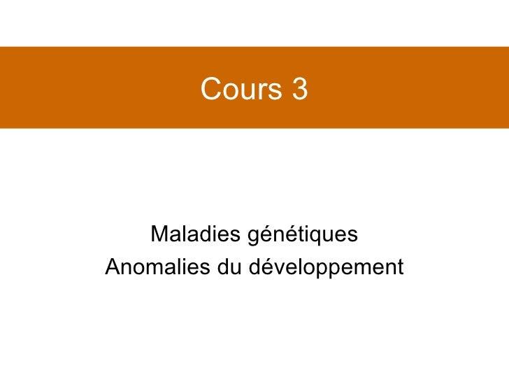 Cours 3 Maladies génétiques Anomalies du développement