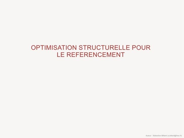 OPTIMISATION STRUCTURELLE POUR        LE REFERENCEMENT                                 Auteur : Sébastien Billard (s.billa...