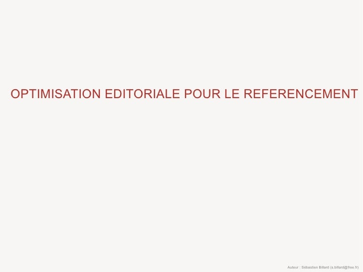 OPTIMISATION EDITORIALE POUR LE REFERENCEMENT                                        Auteur : Sébastien Billard (s.billard...