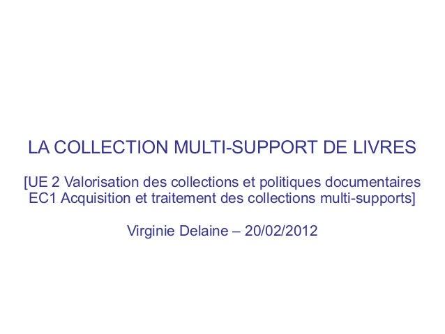 LA COLLECTION MULTI-SUPPORT DE LIVRES[UE 2 Valorisation des collections et politiques documentaires EC1 Acquisition et tra...