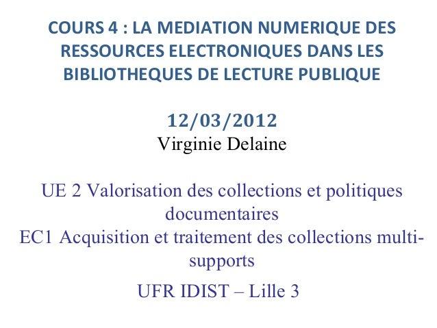 COURS 4: LA MEDIATION NUMERIQUE DES    RESSOURCES ELECTRONIQUES DANS LES    BIBLIOTHEQUES DE LECTURE PUBLIQUE            ...