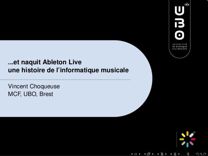 ...et naquit Ableton Liveune histoire de l'informatique musicaleVincent ChoqueuseMCF, UBO, Brest