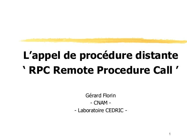 L'appel de procédure distante' RPC Remote Procedure Call '              Gérard Florin                - CNAM -         - La...