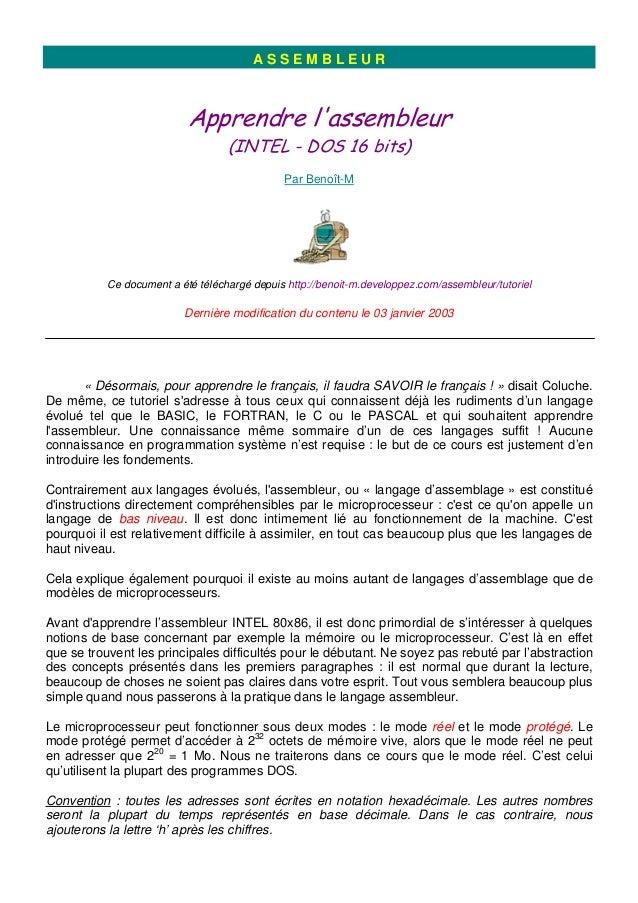 A S S E M B L E U R Apprendre l'assembleur (INTEL - DOS 16 bits) Par Benoît-M Ce document a été téléchargé depuis http://b...