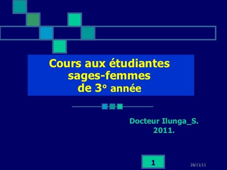 Cours aux étudiantes  sages-femmes  de 3 ° année   Docteur Ilunga_S. 2011.