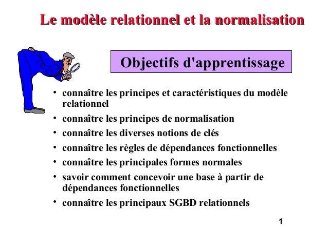 Le modèle relationnel et la normalisation                 Objectifs dapprentissage  • connaître les principes et caractéri...