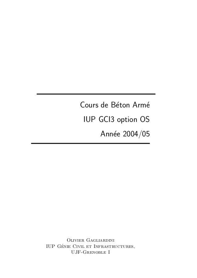 Cours de B´ton Arm´ e e IUP GCI3 option OS Ann´e 2004/05 e  Olivier Gagliardini ´ IUP Genie Civil et Infrastructures, UJF-...