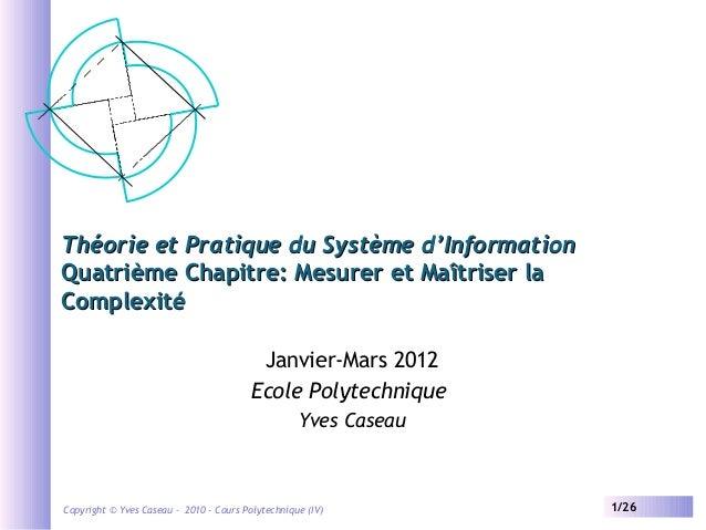 Théorie et Pratique du Système d'Information Quatrième Chapitre: Mesurer et Maîtriser la Complexité Janvier-Mars 2012 Ecol...