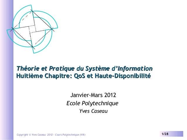 Théorie et Pratique du Système d'Information Huitième Chapitre: QoS et Haute-Disponibilité Janvier-Mars 2012 Ecole Polytec...