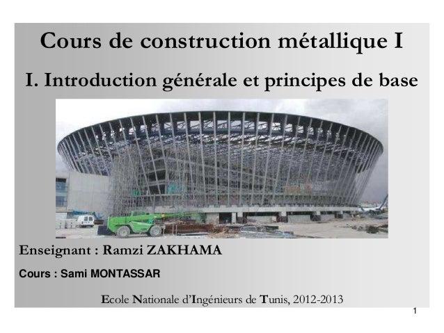 Cours de construction métallique I I. Introduction générale et principes de base Enseignant : Ramzi ZAKHAMA Cours : Sami M...