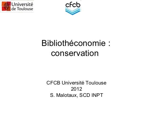 Bibliothéconomie : conservation CFCB Université Toulouse 2012 S. Malotaux, SCD INPT
