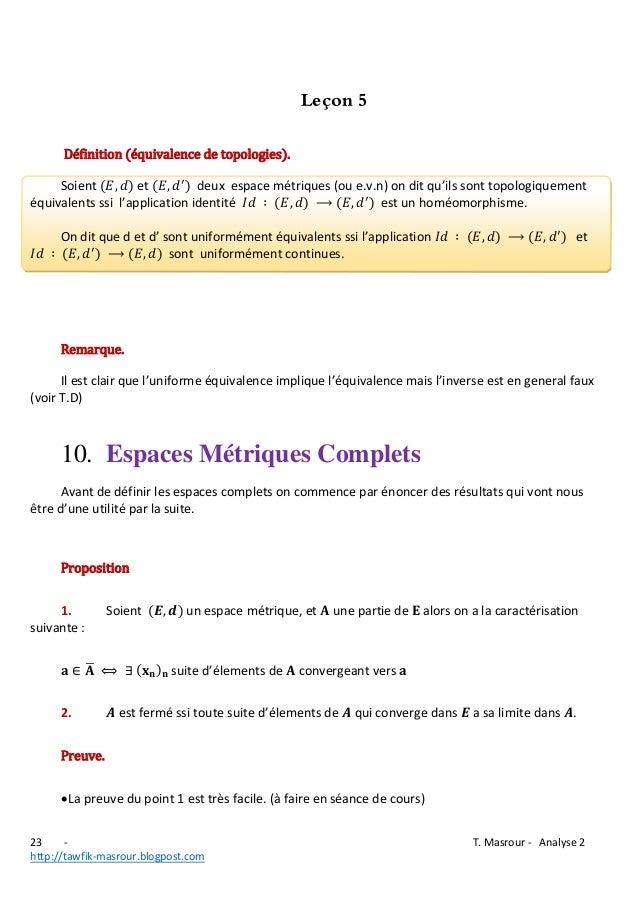 Leçon 5 Définition (équivalence de topologies). Soient et deux espace métriques (ou e.v.n) on dit qu'ils sont topologiquem...
