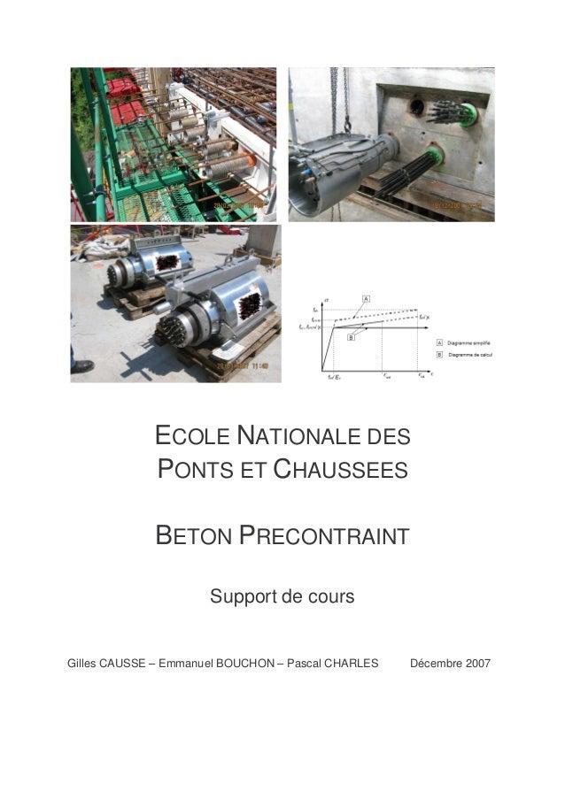 ECOLE NATIONALE DES PONTS ET CHAUSSEES BETON PRECONTRAINT Support de cours Gilles CAUSSE – Emmanuel BOUCHON – Pascal CHARL...