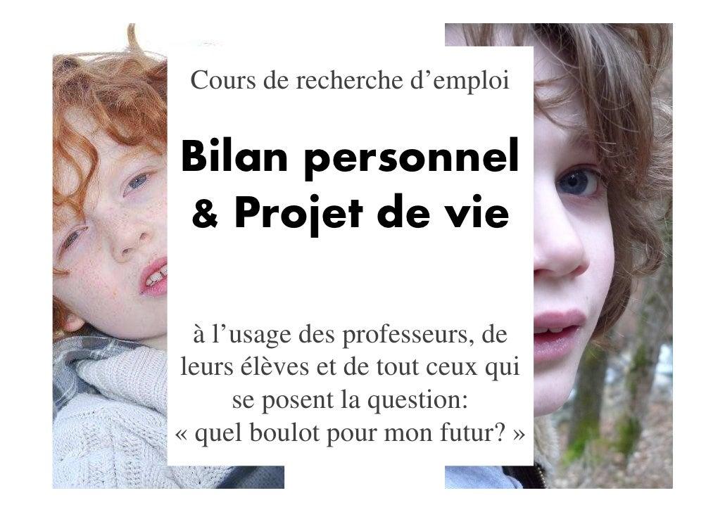 Cours de recherche d'emploi  Bilan personnel & Projet de vie    à l'usage des professeurs, de leurs élèves et de tout ceux...