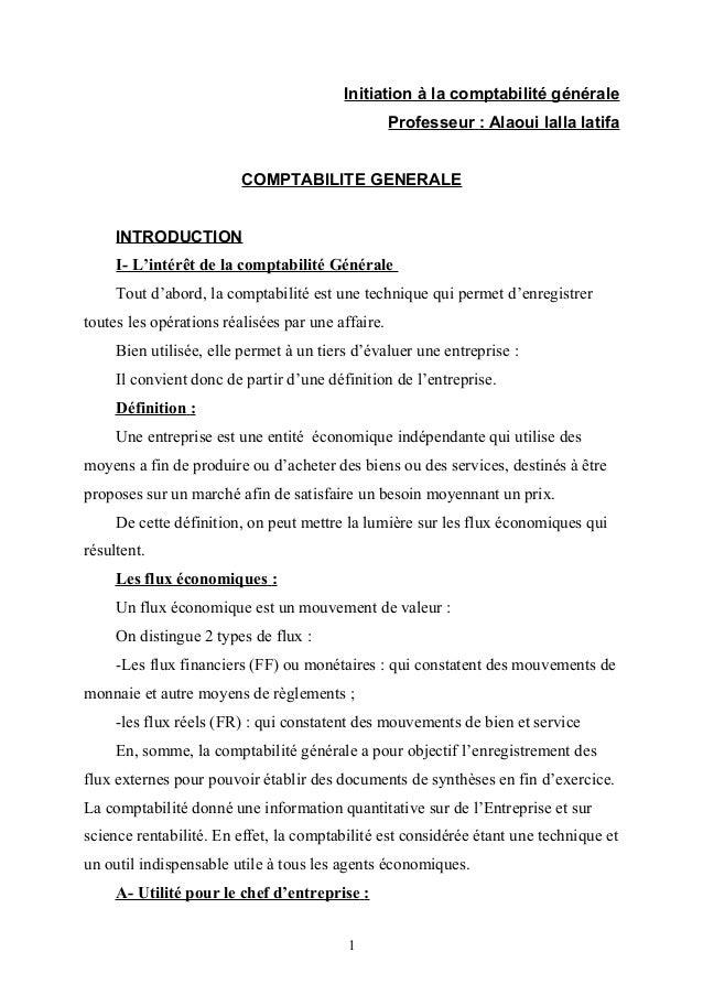 Initiation à la comptabilité générale Professeur : Alaoui lalla latifa COMPTABILITE GENERALE INTRODUCTION I- L'intérêt de ...
