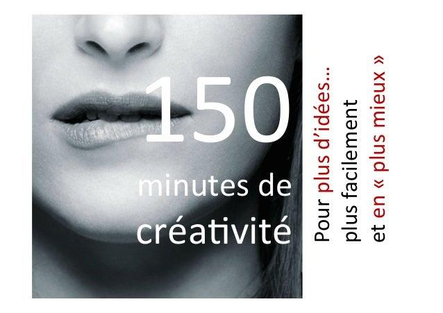 150  minutes  de   créa1vité      Pour  plus  d'idées…     plus  facilement     et  en  «  p...