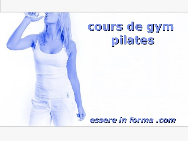 Page 1 cours de gymcours de gym pilatespilates essere in forma .comessere in forma .com