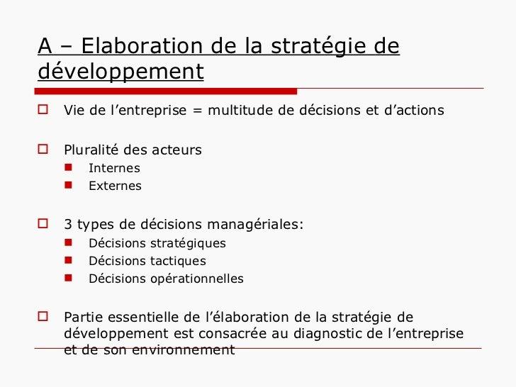A – Elaboration de la stratégie de développement <ul><li>Vie de l'entreprise = multitude de décisions et d'actions </li></...