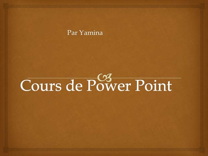 Cours de Power Point<br />Par Yamina<br />